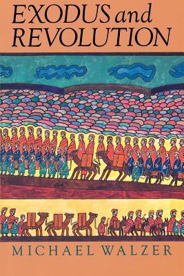 Exodus and Revolution - Walzer, Michael