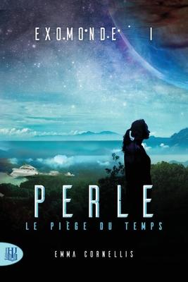 Exomonde - Livre I: Perle, Le Piege Du Temps - Cornellis, Emma