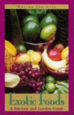 Exotic Foods: A Kitchen and Garden Guide - Van Atta, Marian, and Atta, Marlan