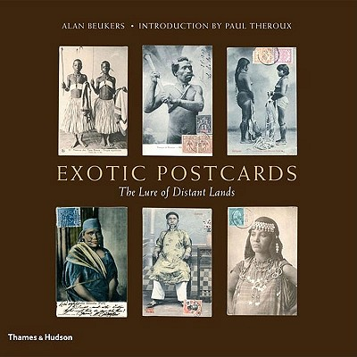 Exotic Postcards: The Lure of Distant Lands - Beukers, Alan, and Theroux, Paul (Introduction by)