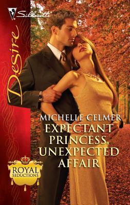 Expectant Princess, Unexpected Affair - Celmer, Michelle