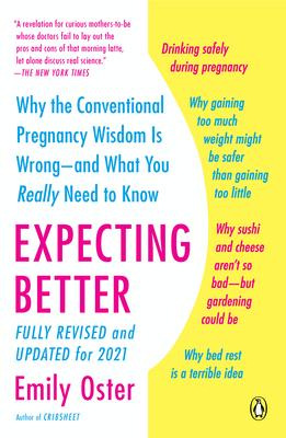 Expecting Better: Why the Conventional Pregnancy Wisdom Is Wrong--And What You Really Need to Know - Oster, Emily
