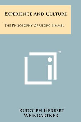 Experience and Culture: The Philosophy of Georg Simmel - Weingartner, Rudolph Herbert