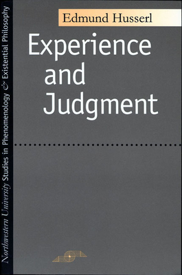 Experience and Judgment - Husserl, Edmund, and Churchill, James Spencer (Translated by), and Ameriks, Karl (Translated by)