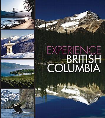 Experience British Columbia - Panache Partners LLC (Editor)