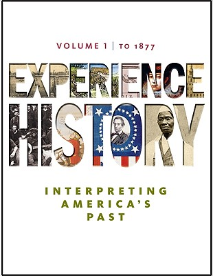 Experience History, Volume 1: Interpreting America's Past: To 1877 - Davidson, James West, and Delay, Brian, Professor, and Heyrman, Christine Leigh
