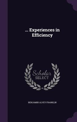 ... Experiences in Efficiency - Franklin, Benjamin Alvey
