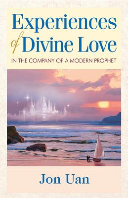 Experiences of Divine Love in the Company of a Modern Prophet - Uan, Jon