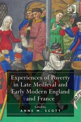 Experiences of Poverty in Late Medieval and Early Modern England and France - Scott, Anne M., Dr. (Editor)