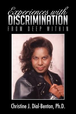Experiences with Discrimination: From Deep Within - Dial-Benton Ph D, Christine J