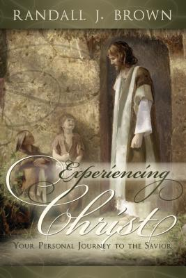 Experiencing Christ: Your Personal Journey to the Savior - Brown, Randall J