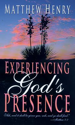 Experiencing God's Presence - Henry, Matthew, Professor
