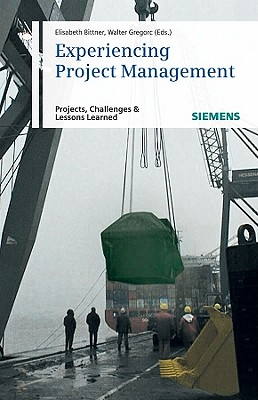 Experiencing Project Management: Projects, Challenges and Lessons Learned - Bittner, Elisabeth (Editor), and Gregorc, Walter (Editor)