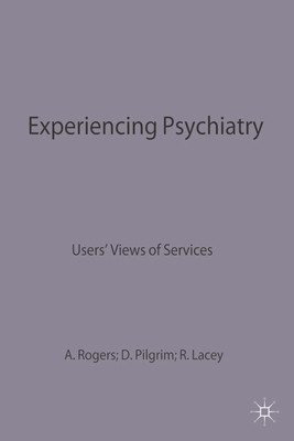 Experiencing Psychiatry: Users' Views of Services - Lacey, Ron, and Rogers, Anne, and Pilgrim, David, Professor, PSE