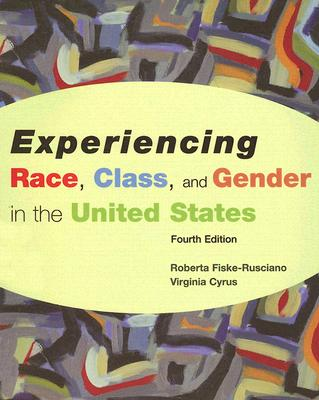 Experiencing Race, Class, and Gender in the United States - Fiske-Rusciano, Roberta, and Cyrus, Virginia