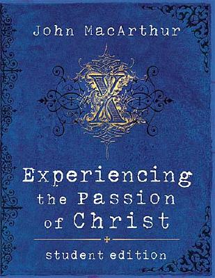 Experiencing the Passion of Christ - MacArthur, John F, Dr., Jr.