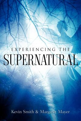 Experiencing the Supernatural - Mayer, Margaret