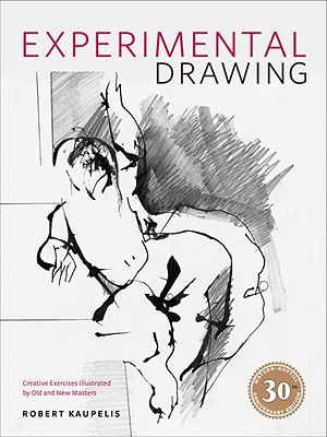 Experimental Drawing: Creative Exercises Illustrated by Old and New Masters - Kaupelis, Robert