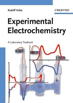 Experimental Electrochemistry: A Laboratory Textbook - Holze, Rudolf