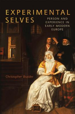 Experimental Selves: Person and Experience in Early Modern Europe - Braider, Christopher