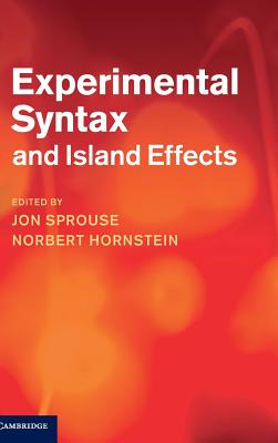 Experimental Syntax and Island Effects - Hornstein, Norbert (Editor), and Sprouse, John (Editor)