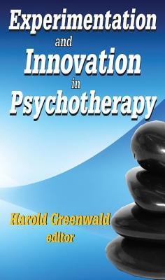Experimentation and Innovation in Psychotherapy - Greenwald, Harold