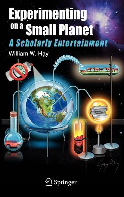 Experimenting on a Small Planet: A Scholarly Entertainment - Hay, William W, Jr.
