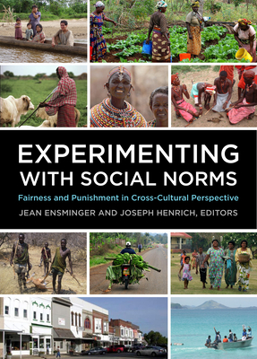 Experimenting with Social Norms: Fairness and Punishment in Cross-Cultural Perspective - Ensminger, Jean (Editor), and Henrich, Joseph (Editor)