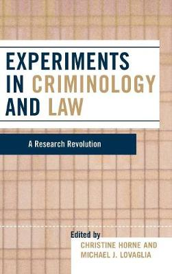 Experiments in Criminology and Law: A Research Revolution - Horne, Christine (Editor), and Lovaglia, Michael J (Editor)