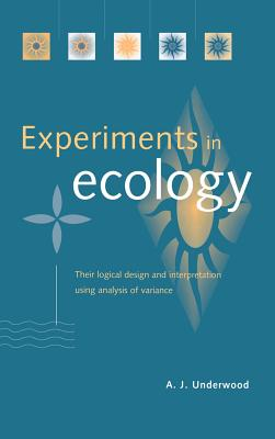 Experiments in Ecology: Their Logical Design and Interpretation Using Analysis of Variance - Underwood, A J