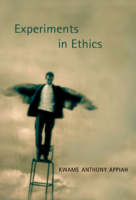Experiments in Ethics - Appiah, Kwame Anthony