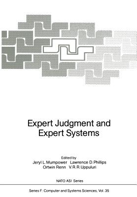 Expert Judgment and Expert Systems - Mumpower, Jeryl L (Editor), and Phillips, Lawrence D (Editor), and Renn, Ortwin (Editor)