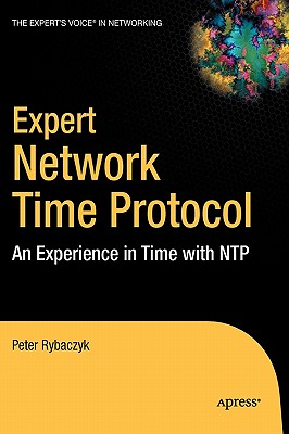 Expert Network Time Protocol: An Experience in Time with NTP - Rybaczyk, Peter