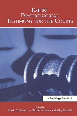 Expert Psychological Testimony for the Courts - Costanzo, Mark (Editor), and Krauss, Daniel (Editor), and Pezdek, Kathy (Editor)