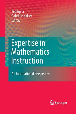 Expertise in Mathematics Instruction: An International Perspective - Li, Yeping (Editor), and Kaiser, Gabriele (Editor)