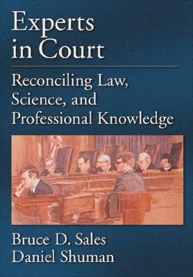 Experts in Court: Reconciling Law, Science, and Professional Knowledge - Sales, Bruce Dennis, Ph.D., J.D., and Shuman, Daniel W, Mr., Jd