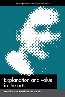 Explanation and Value in the Arts - Kemal, Salim (Editor), and Gaskell, Ivan (Editor)