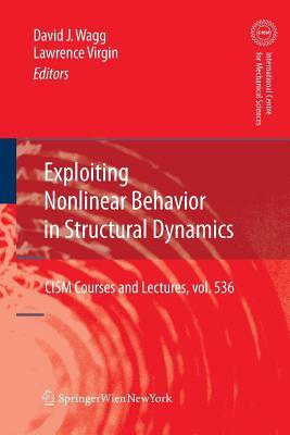 Exploiting Nonlinear Behavior in Structural Dynamics - Wagg, David (Editor)