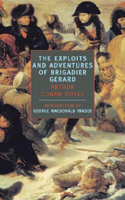 Exploits and Adventures of Brigadier Gerard Exploits and Adventures of Brigadier Gerard - Doyle, Arthur Conan, Sir, and Fraser, George MacDonald (Introduction by), and MacDonald Fraser, George (Introduction by)