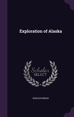 Exploration of Alaska - Bergh, Rudolph
