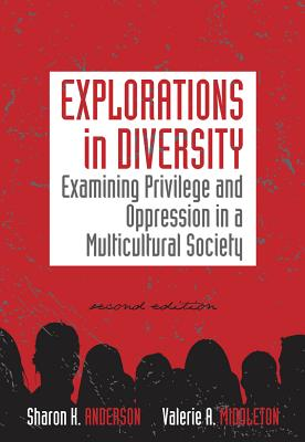 Explorations in Diversity: Examining Privilege and Oppression in a Multicultural Society - Anderson, Sharon K