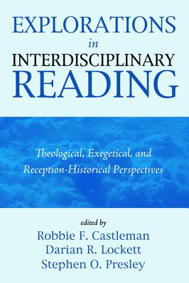 Explorations in Interdisciplinary Reading - Castleman, Robbie F (Editor), and Lockett, Darian R (Editor), and Presley, Stephen O (Editor)