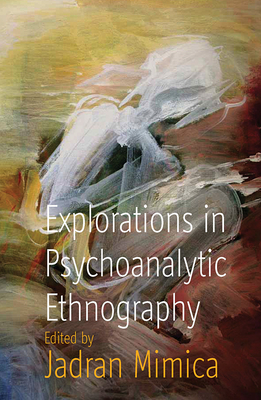 Explorations in Psychoanalytic Ethnography - Mimica, Jadran (Editor)