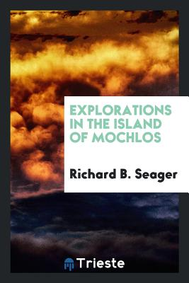 Explorations in the Island of Mochlos - Seager, Richard B