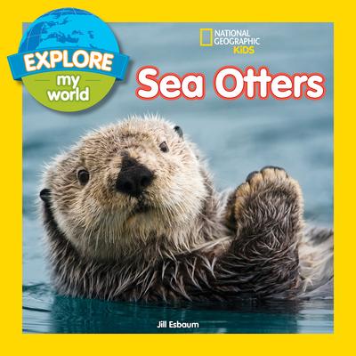 Explore My World Sea Otters - Esbaum, Jill