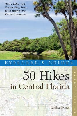 Explorer's Guide 50 Hikes in Central Florida - Friend, Sandra