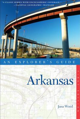 Explorer's Guide Arkansas - Wood, Jana