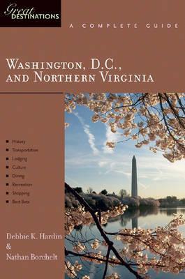 Explorer's Guide Explorer's Guide Washington, D.C., and Northern Virginia: A Great Destination - Hardin, Debbie K., and Borchelt, Nathan