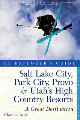 Explorer's Guide Salt Lake City, Park City, Provo & Utah's High Country Resorts: A Great Destination - Balaz, Christine