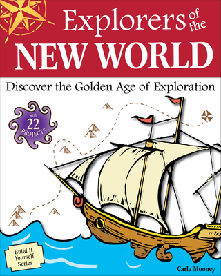 Explorers of the New World: Discover the Golden Age of Exploration - Mooney, Carla